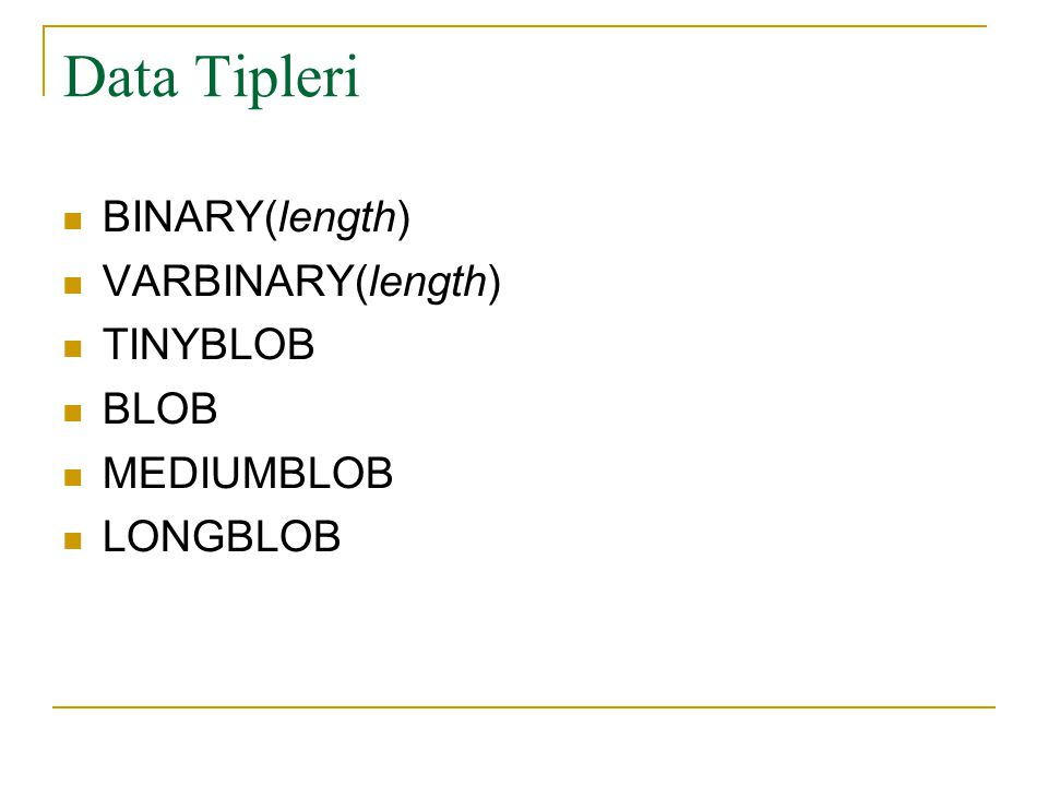 Data Tipleri  ENUM(value1,value2,value3,...) [CHARACTER SET charset_name] [COLLATE collation_name]  SET(value1,value2,value3,...) [CHARACTER SET charset_name] [COLLATE collation_name]