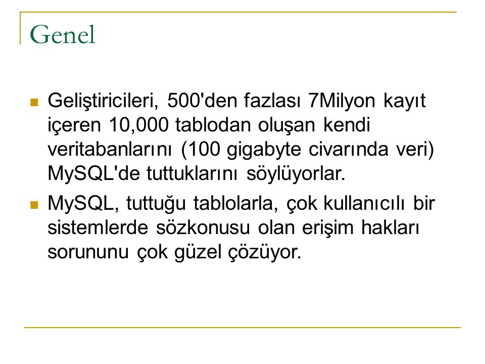 Genel  Geliştiricileri, 500'den fazlası 7Milyon kayıt içeren 10,000 tablodan oluşan kendi veritabanlarını (100 gigabyte civarında veri) MySQL'de tutt