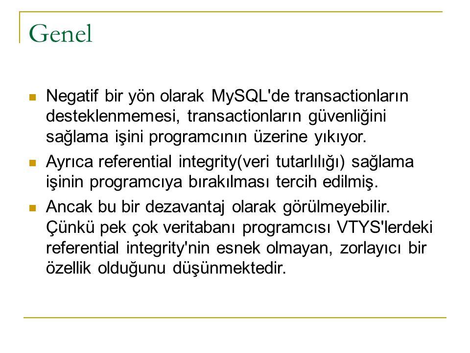 Genel  Negatif bir yön olarak MySQL'de transactionların desteklenmemesi, transactionların güvenliğini sağlama işini programcının üzerine yıkıyor.  A