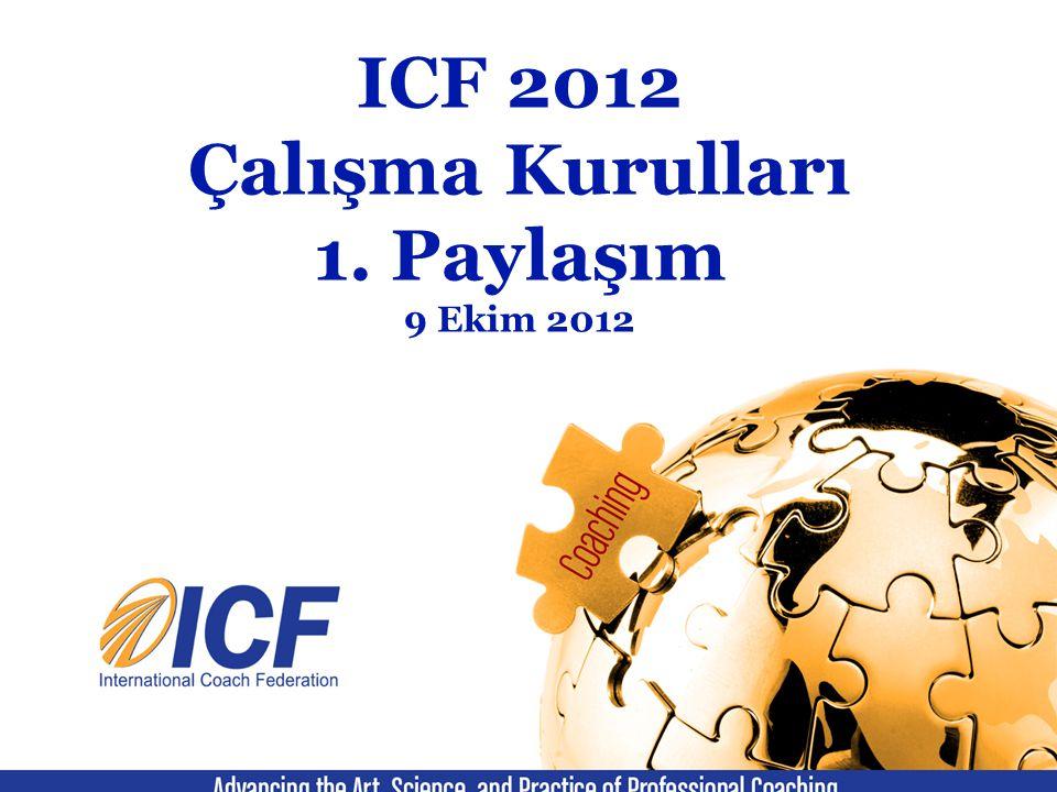 ICF 2012 Çalışma Kurulları 1. Paylaşım 9 Ekim 2012