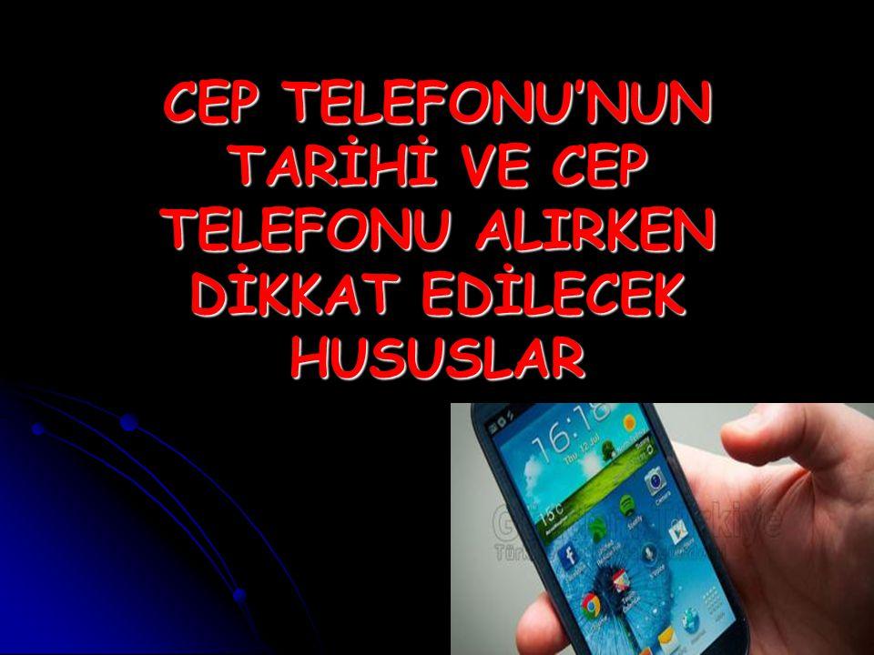 CEP TELEFONU'NUN TARİHİ VE CEP TELEFONU ALIRKEN DİKKAT EDİLECEK HUSUSLAR