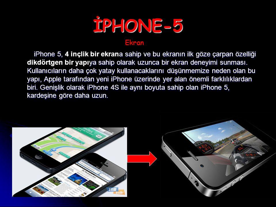 İPHONE-5 iPhone 5, a sahip ve bu ekranın ilk göze çarpan özelliği ya sahip olarak uzunca bir ekran deneyimi sunması.