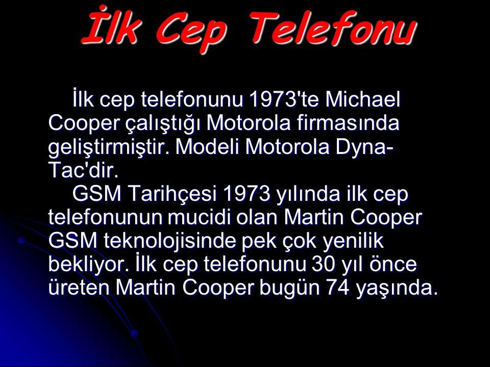 İlk Cep Telefonu İlk cep telefonunu 1973 te Michael Cooper çalıştığı Motorola firmasında geliştirmiştir.
