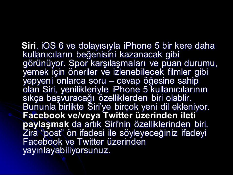 , iOS 6 ve dolayısıyla iPhone 5 bir kere daha kullanıcıların beğenisini kazanacak gibi görünüyor.