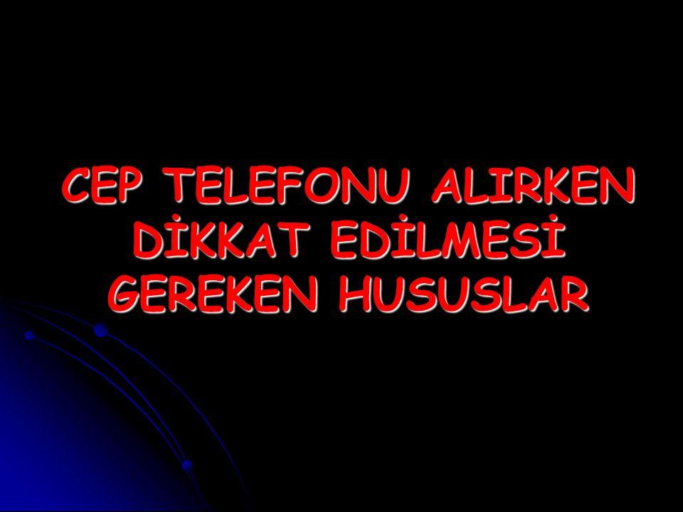 CEP TELEFONU ALIRKEN DİKKAT EDİLMESİ GEREKEN HUSUSLAR