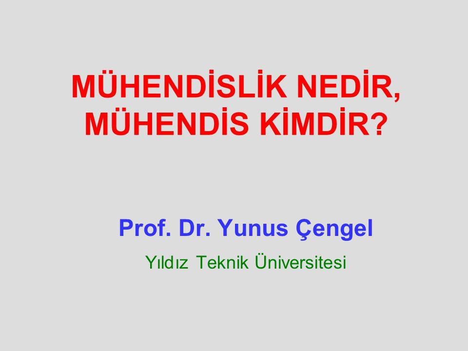 MÜHENDİSLİK NEDİR, MÜHENDİS KİMDİR? Prof. Dr. Yunus Çengel Yıldız Teknik Üniversitesi