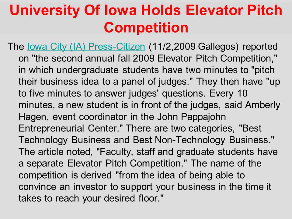 University Of Iowa Holds Elevator Pitch Competition The Iowa City (IA) Press-Citizen (11/2,2009 Gallegos) reported on