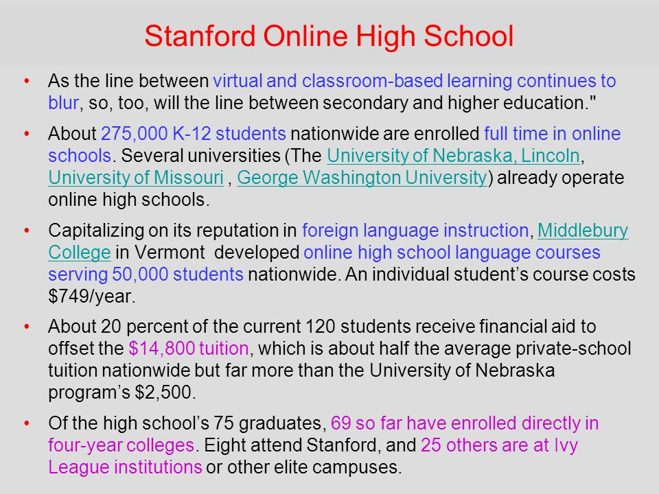 Stanford Online High School •As the line between virtual and classroom-based learning continues to blur, so, too, will the line between secondary and