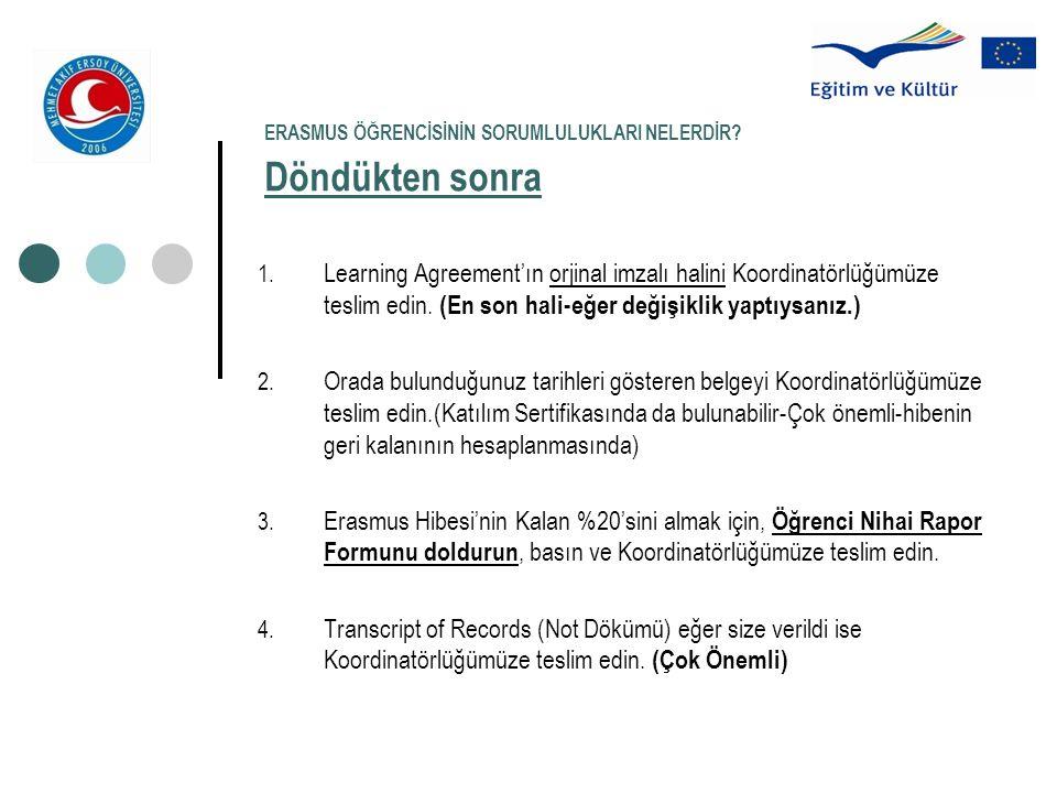 ERASMUS ÖĞRENCİSİNİN SORUMLULUKLARI NELERDİR? Döndükten sonra 1. Learning Agreement'ın orjinal imzalı halini Koordinatörlüğümüze teslim edin. (En son