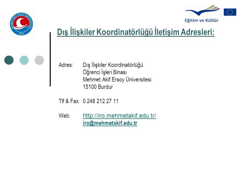 Dış İlişkiler Koordinatörlüğü İletişim Adresleri: Adres: Dış İlişkiler Koordinatörlüğü Öğrenci İşleri Binası Mehmet Akif Ersoy Üniversitesi 15100 Burd