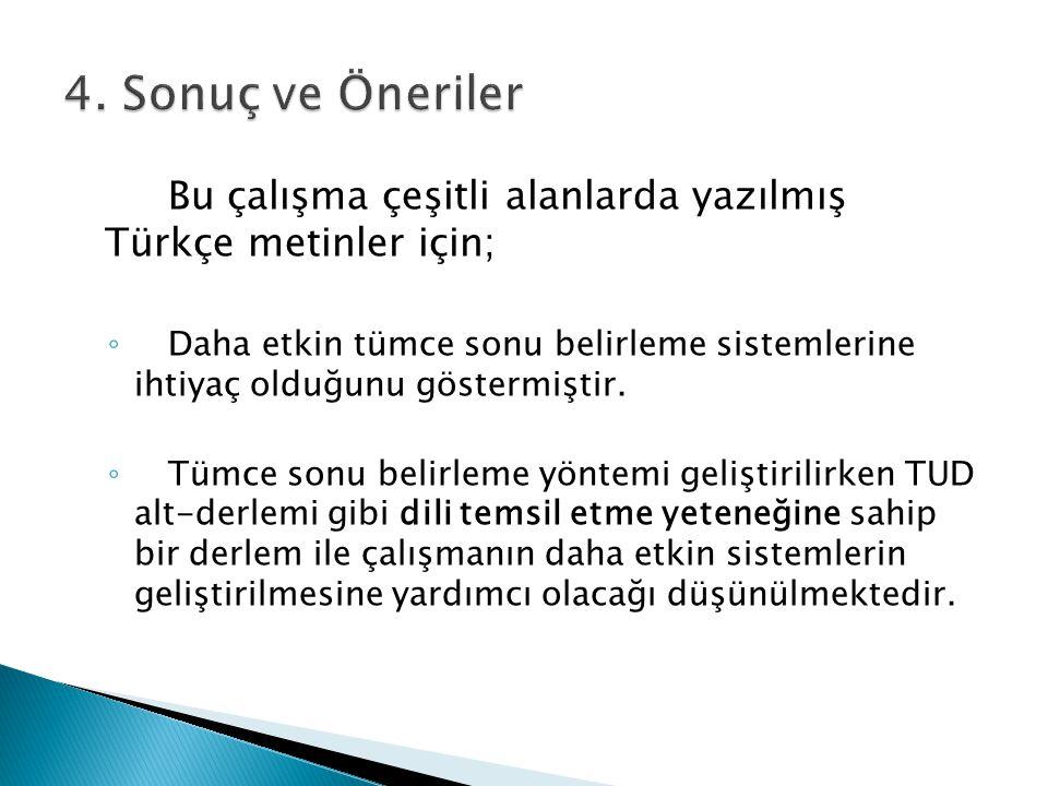 Bu çalışma çeşitli alanlarda yazılmış Türkçe metinler için; ◦ Daha etkin tümce sonu belirleme sistemlerine ihtiyaç olduğunu göstermiştir. ◦ Tümce sonu