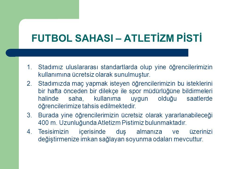 1.Stadımız uluslararası standartlarda olup yine öğrencilerimizin kullanımına ücretsiz olarak sunulmuştur. 2.Stadımızda maç yapmak isteyen öğrencilerim
