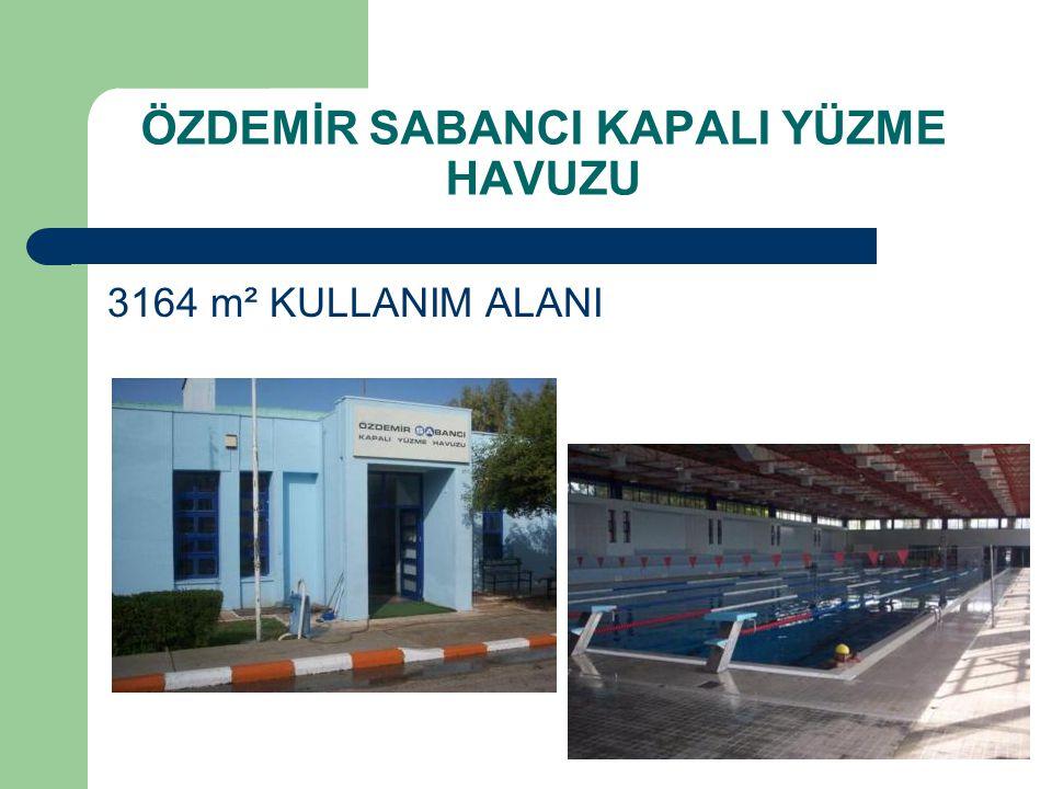 3164 m² KULLANIM ALANI ÖZDEMİR SABANCI KAPALI YÜZME HAVUZU