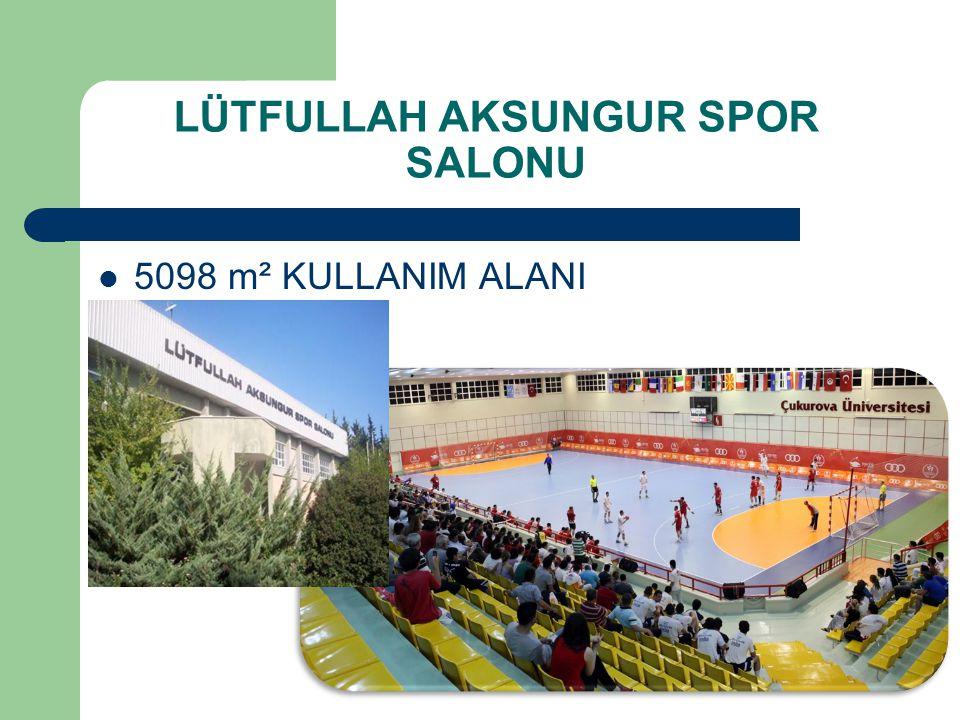  5098 m² KULLANIM ALANI LÜTFULLAH AKSUNGUR SPOR SALONU