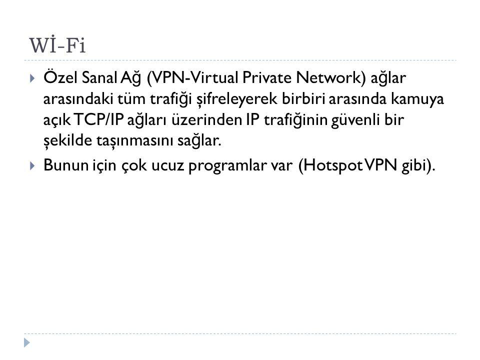 Wİ-Fi  Özel Sanal A ğ (VPN-Virtual Private Network) a ğ lar arasındaki tüm trafi ğ i şifreleyerek birbiri arasında kamuya açık TCP/IP a ğ ları üzerin