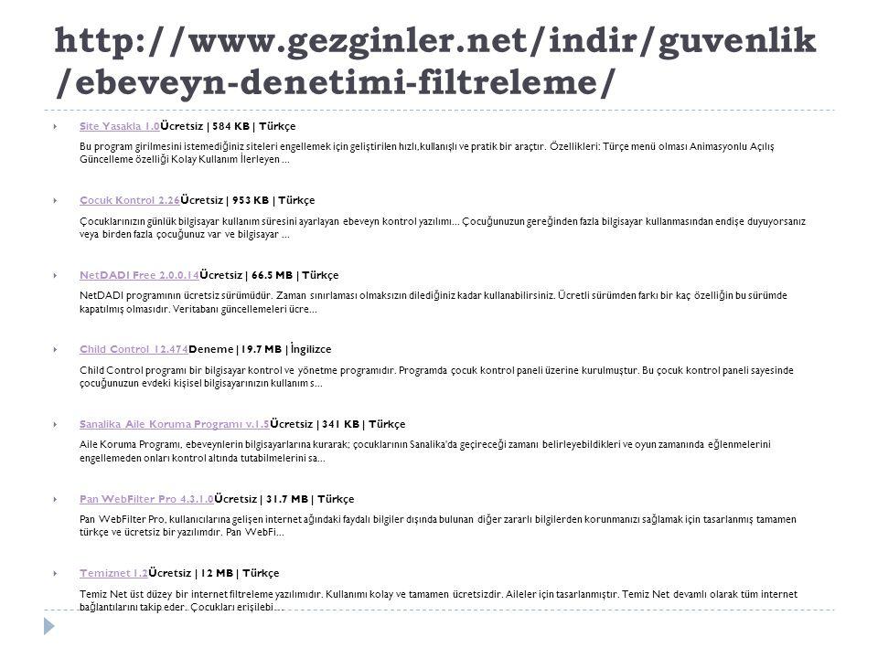 http://www.gezginler.net/indir/guvenlik /ebeveyn-denetimi-filtreleme/  Site Yasakla 1.0Ücretsiz | 584 KB | Türkçe Site Yasakla 1.0 Bu program girilme