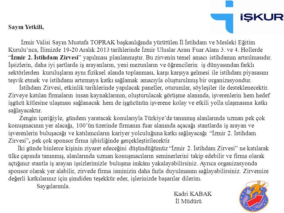 Sayın Yetkili, İzmir Valisi Sayın Mustafa TOPRAK başkanlığında yürütülen İl İstihdam ve Mesleki Eğitim Kurulu'nca, İlimizde 19-20 Aralık 2013 tarihler