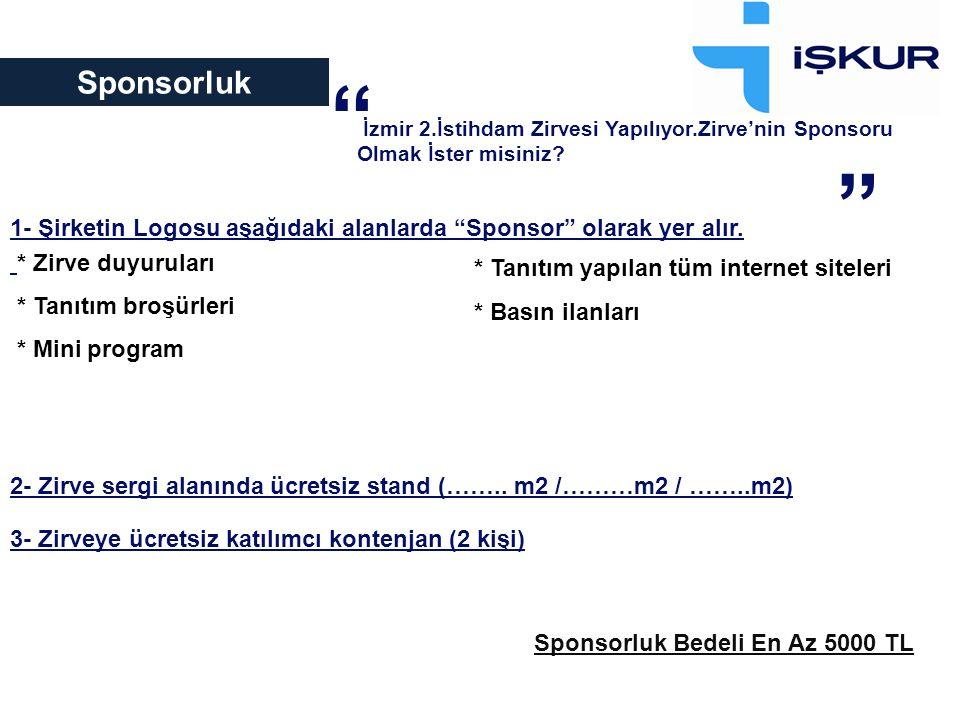 """Sponsorluk İzmir 2.İstihdam Zirvesi Yapılıyor.Zirve'nin Sponsoru Olmak İster misiniz? """" """" * Zirve duyuruları * Tanıtım broşürleri * Mini program * Tan"""