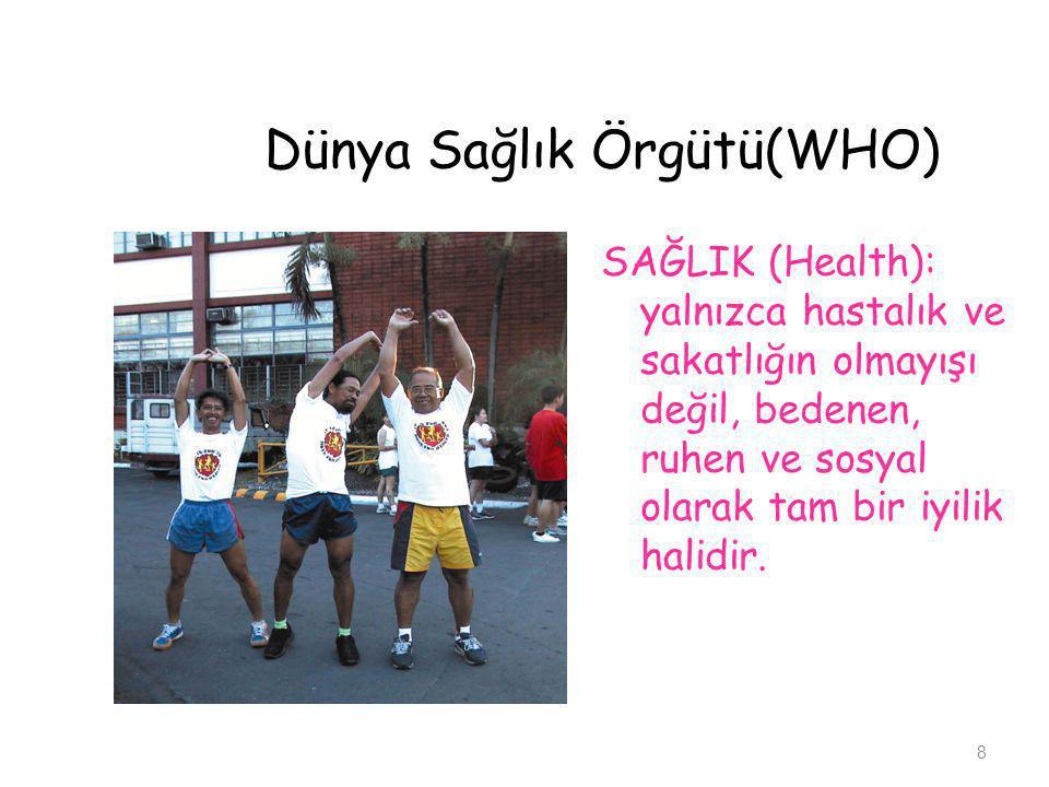 Dünya Sağlık Örgütü(WHO) SAĞLIK (Health): yalnızca hastalık ve sakatlığın olmayışı değil, bedenen, ruhen ve sosyal olarak tam bir iyilik halidir. 8
