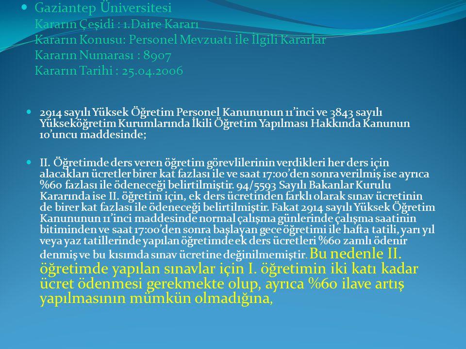  Gaziantep Üniversitesi Kararın Çeşidi : 1.Daire Kararı Kararın Konusu: Personel Mevzuatı ile İlgili Kararlar Kararın Numarası : 8907 Kararın Tarihi