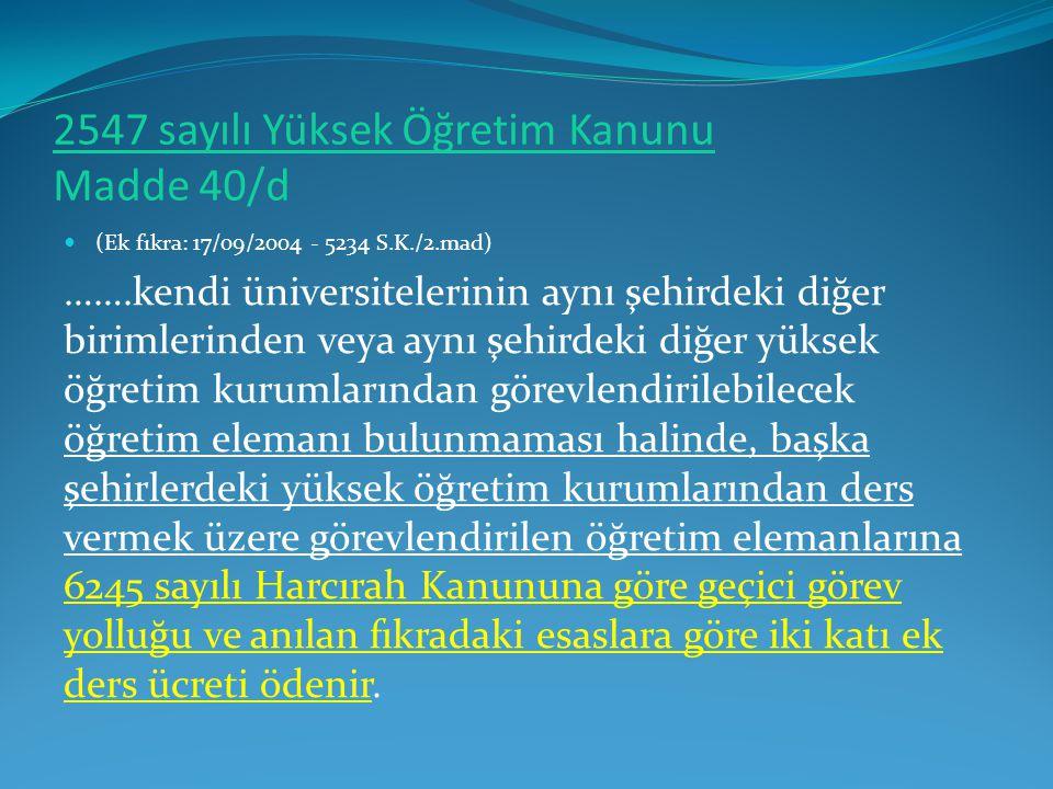 2547 sayılı Yüksek Öğretim Kanunu Madde 40/d  (Ek fıkra: 17/09/2004 - 5234 S.K./2.mad) …….kendi üniversitelerinin aynı şehirdeki diğer birimlerinden