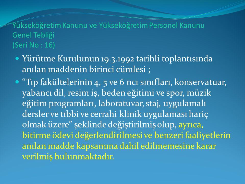 Yükseköğretim Kanunu ve Yükseköğretim Personel Kanunu Genel Tebliği (Seri No : 16)  Yürütme Kurulunun 19.3.1992 tarihli toplantısında anılan maddenin
