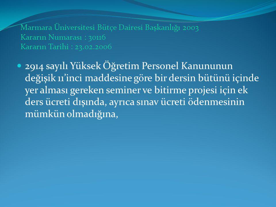 Marmara Üniversitesi Bütçe Dairesi Başkanlığı 2003 Kararın Numarası : 30116 Kararın Tarihi : 23.02.2006  2914 sayılı Yüksek Öğretim Personel Kanununu