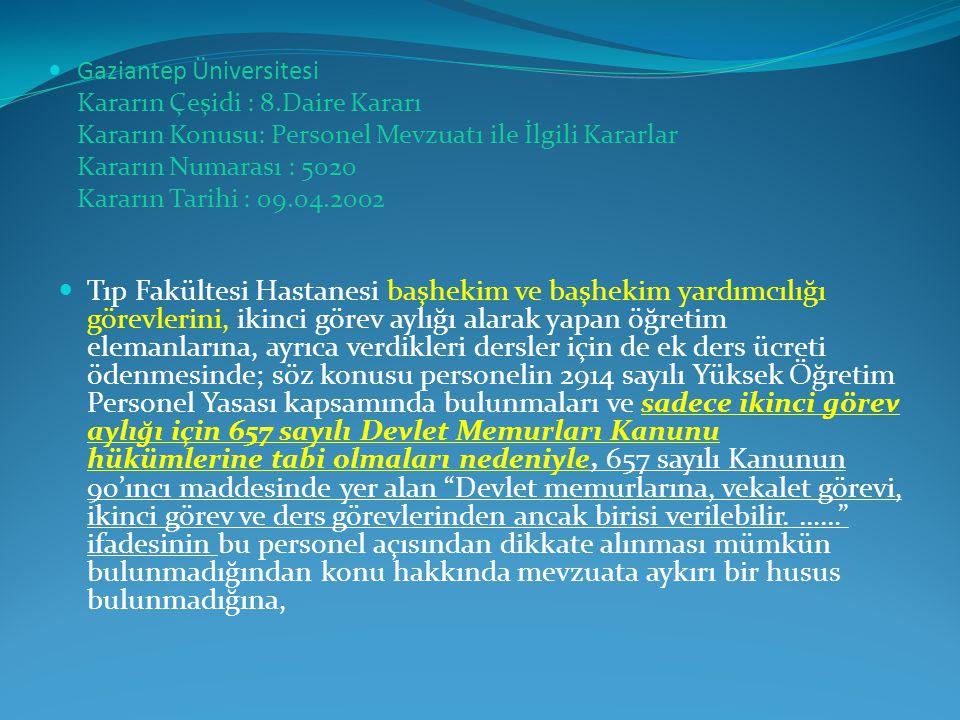 Gaziantep Üniversitesi Kararın Çeşidi : 8.Daire Kararı Kararın Konusu: Personel Mevzuatı ile İlgili Kararlar Kararın Numarası : 5020 Kararın Tarihi