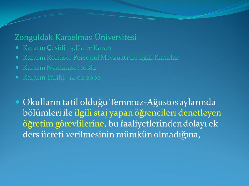 Zonguldak Karaelmas Üniversitesi  Kararın Çeşidi : 5.Daire Kararı  Kararın Konusu: Personel Mevzuatı ile İlgili Kararlar  Kararın Numarası : 10182