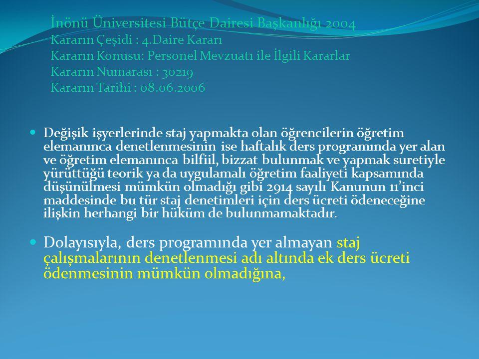 İnönü Üniversitesi Bütçe Dairesi Başkanlığı 2004 Kararın Çeşidi : 4.Daire Kararı Kararın Konusu: Personel Mevzuatı ile İlgili Kararlar Kararın Numaras