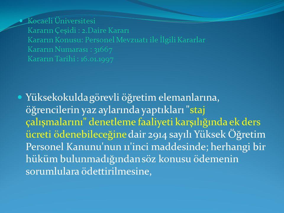  Kocaeli Üniversitesi Kararın Çeşidi : 2.Daire Kararı Kararın Konusu: Personel Mevzuatı ile İlgili Kararlar Kararın Numarası : 31667 Kararın Tarihi :
