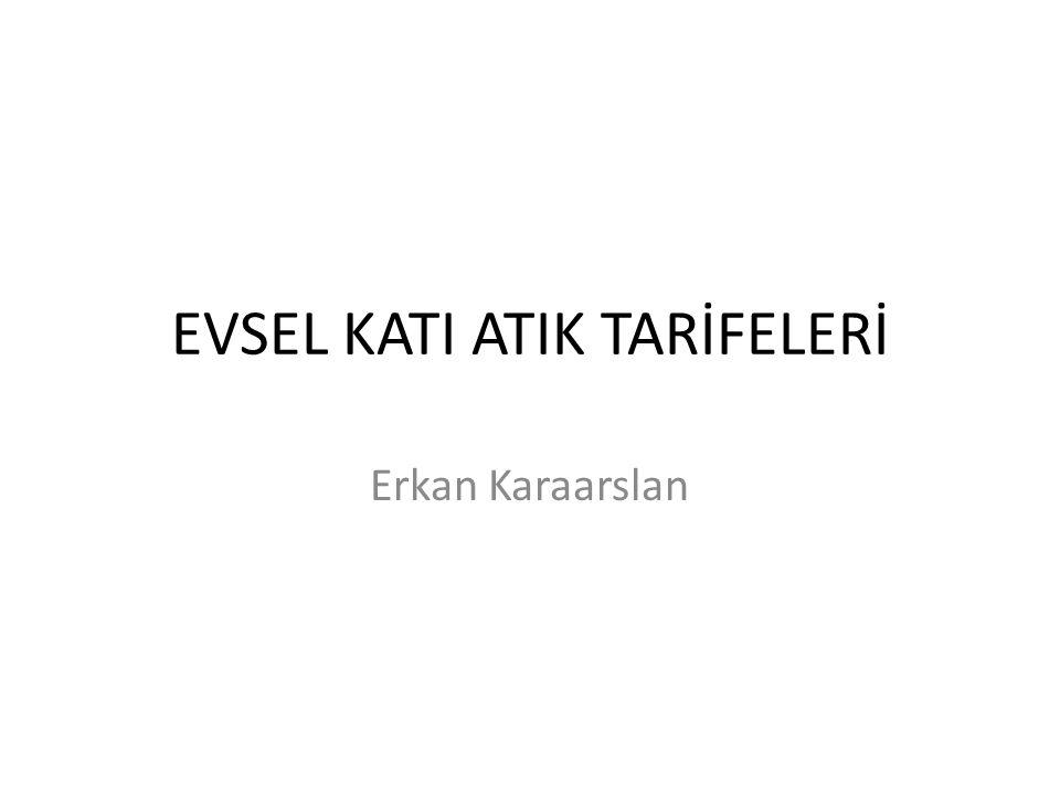 EVSEL KATI ATIK TARİFELERİ Erkan Karaarslan