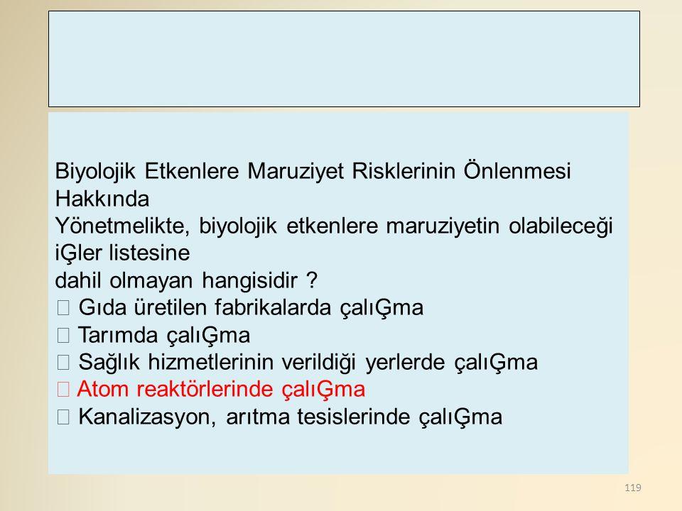 119 Biyolojik Etkenlere Maruziyet Risklerinin Önlenmesi Hakkında Yönetmelikte, biyolojik etkenlere maruziyetin olabileceği iĢler listesine dahil olmay