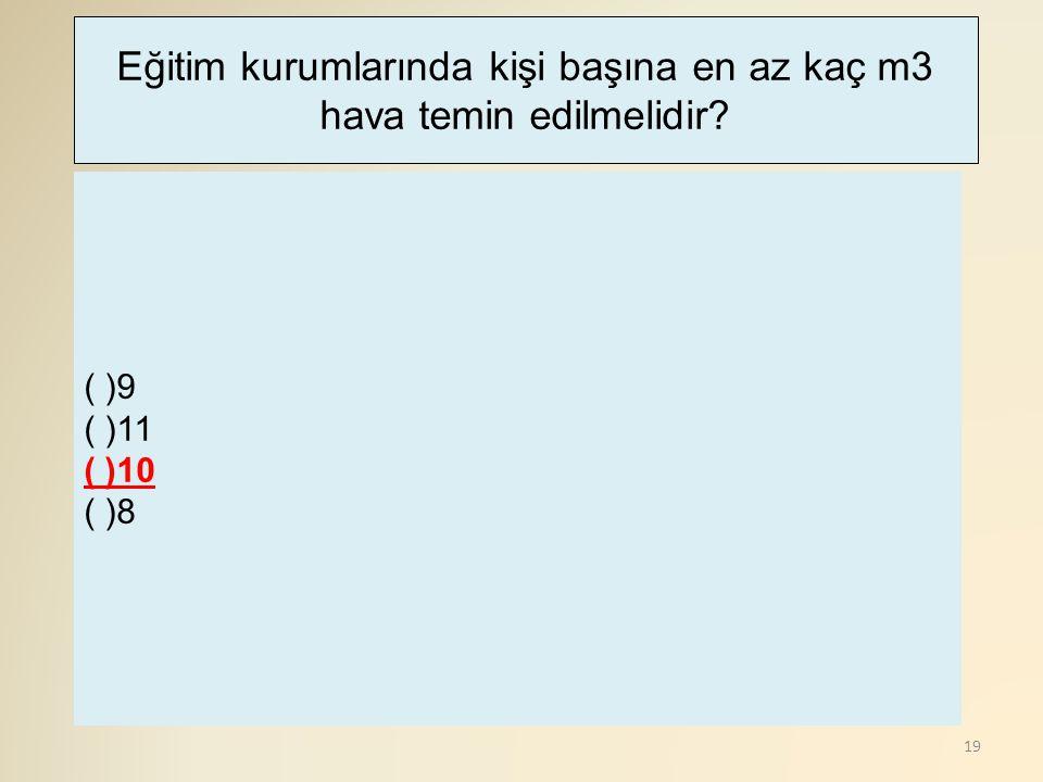 19 ( )9 ( )11 ( )10 ( )8 Eğitim kurumlarında kişi başına en az kaç m3 hava temin edilmelidir?