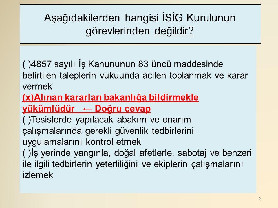 2 ( )4857 sayılı İş Kanununun 83 üncü maddesinde belirtilen taleplerin vukuunda acilen toplanmak ve karar vermek (x)Alınan kararları bakanlığa bildirm