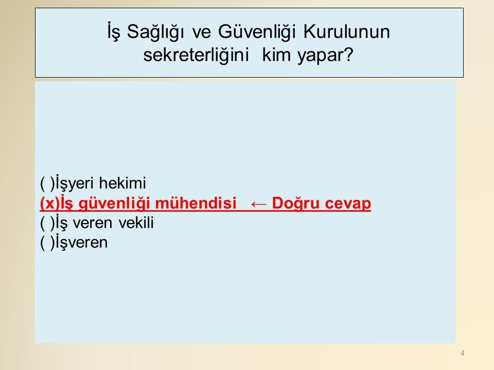 5 ( )İşveren veya vekili gereken araç ve gereci sağlamak zorundadır ( )İ.S.G.