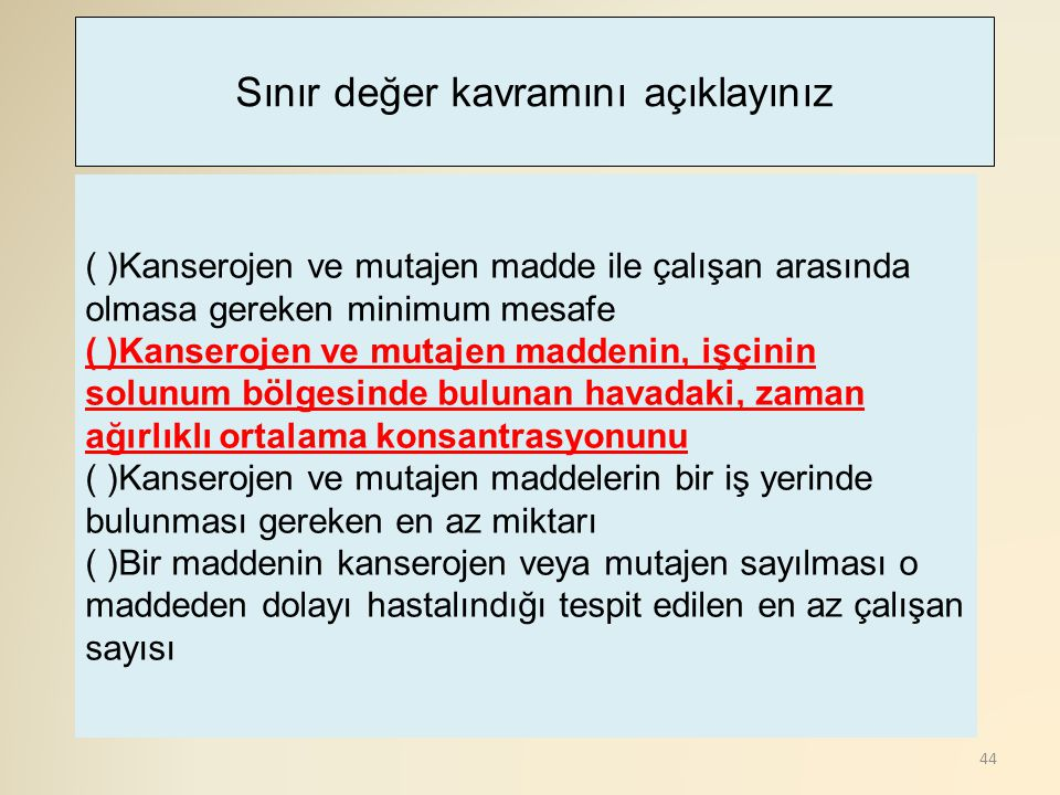 44 ( )Kanserojen ve mutajen madde ile çalışan arasında olmasa gereken minimum mesafe ( )Kanserojen ve mutajen maddenin, işçinin solunum bölgesinde bul
