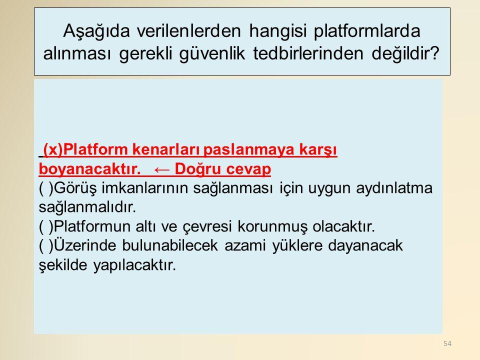 54 (x)Platform kenarları paslanmaya karşı boyanacaktır. ← Doğru cevap ( )Görüş imkanlarının sağlanması için uygun aydınlatma sağlanmalıdır. ( )Platfor