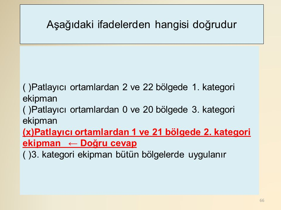 66 ( )Patlayıcı ortamlardan 2 ve 22 bölgede 1. kategori ekipman ( )Patlayıcı ortamlardan 0 ve 20 bölgede 3. kategori ekipman (x)Patlayıcı ortamlardan