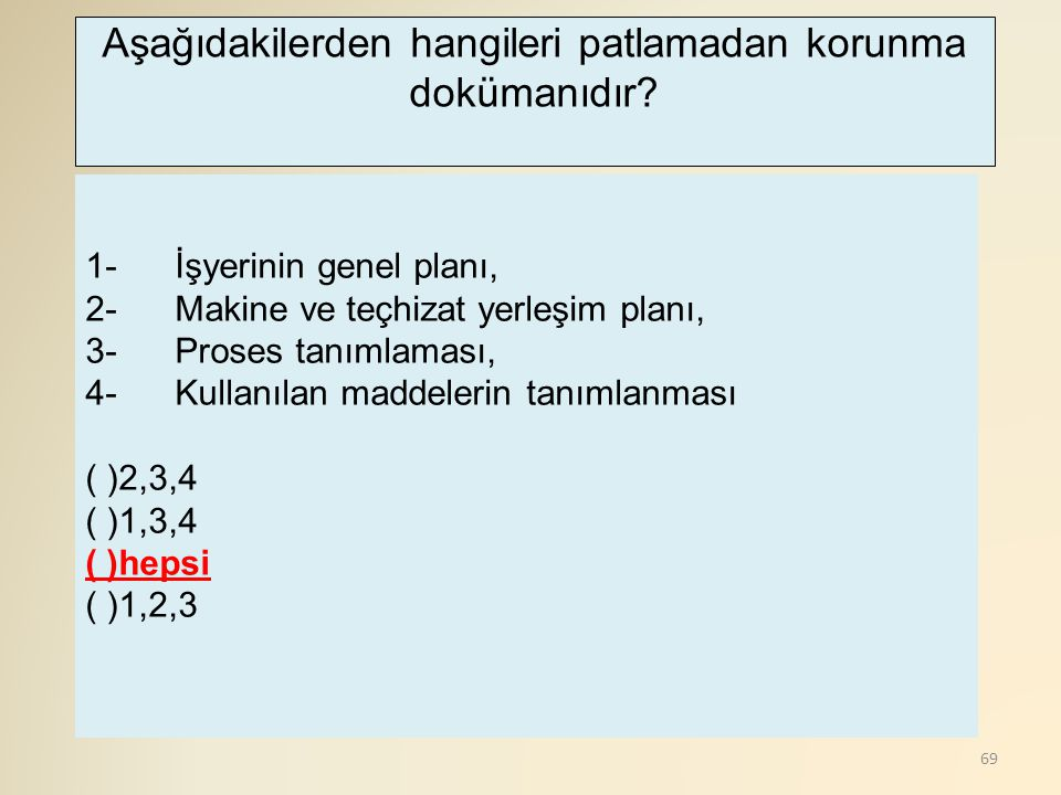 69 1- İşyerinin genel planı, 2- Makine ve teçhizat yerleşim planı, 3- Proses tanımlaması, 4- Kullanılan maddelerin tanımlanması ( )2,3,4 ( )1,3,4 ( )h