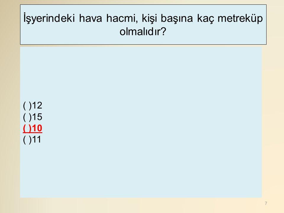 38 ( )Güvenlik kat sayısı en az 6 olmalıdır ( )Halat eklemeleri uygun yapılmalı ( )Halat eklemeleri uygun yapılmalı (x)Kesinlikle yağlanmamalı ← Doğru cevap Kaldırma işlerinde kullanılan Tel halatların aşağıda özelliklerinden hangisi yanlıştır?