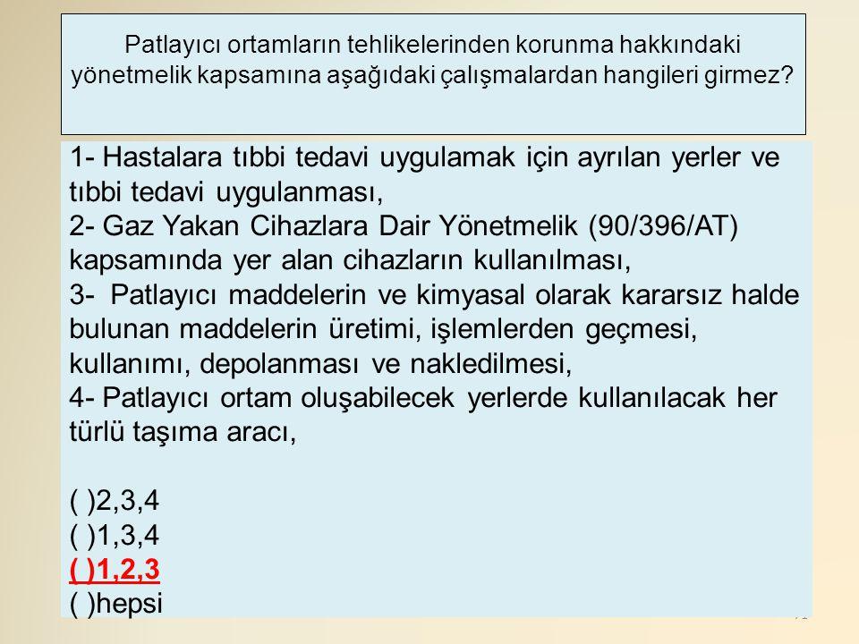 71 1- Hastalara tıbbi tedavi uygulamak için ayrılan yerler ve tıbbi tedavi uygulanması, 2- Gaz Yakan Cihazlara Dair Yönetmelik (90/396/AT) kapsamında