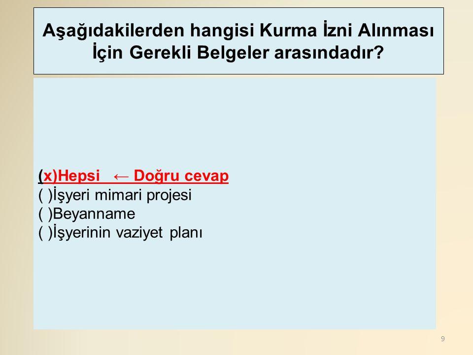 9 (x)Hepsi ← Doğru cevap ( )İşyeri mimari projesi ( )Beyanname ( )İşyerinin vaziyet planı Aşağıdakilerden hangisi Kurma İzni Alınması İçin Gerekli Bel
