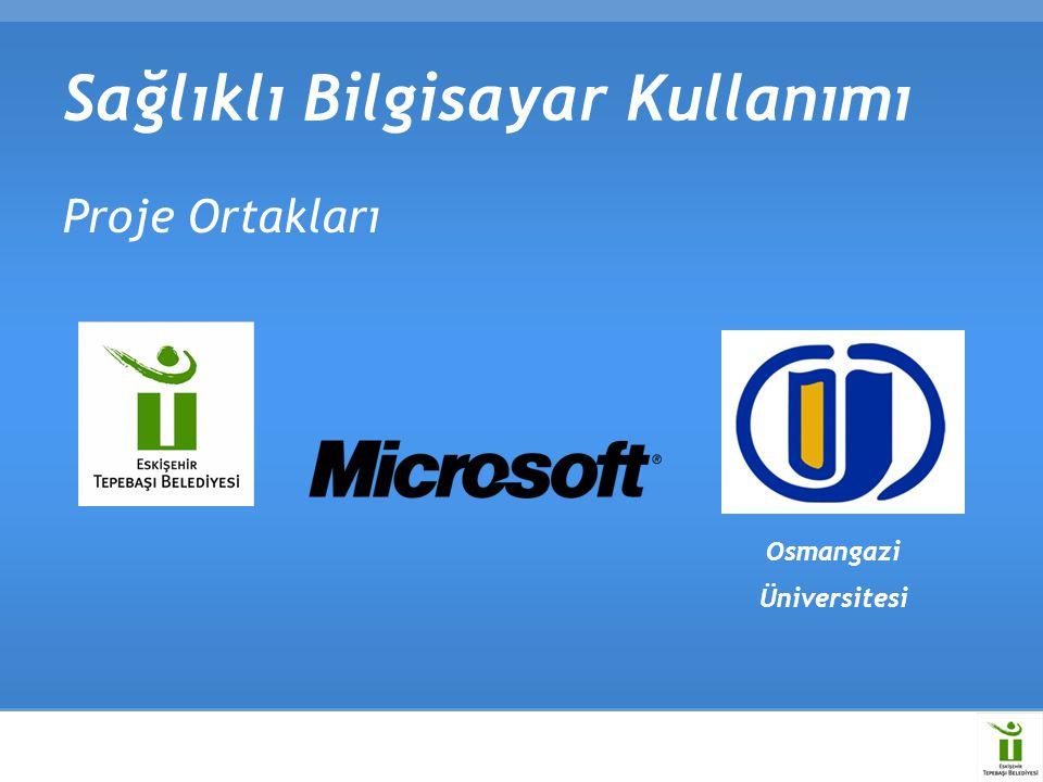 Proje Ortakları Sağlıklı Bilgisayar Kullanımı Osmangazi Üniversitesi