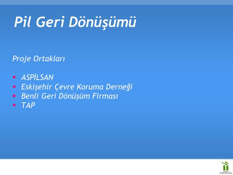 Proje Ortakları  ASPİLSAN  Eskişehir Çevre Koruma Derneği  Benli Geri Dönüşüm Firması  TAP Pil Geri Dönüşümü