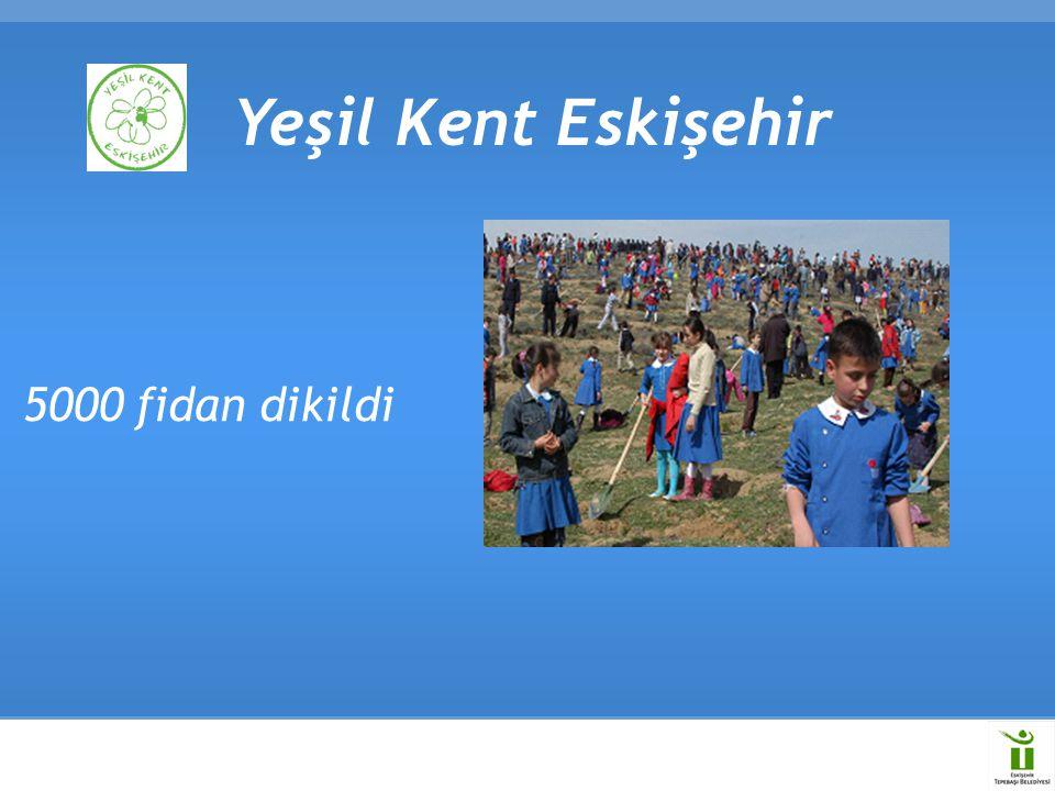 5000 fidan dikildi Yeşil Kent Eskişehir