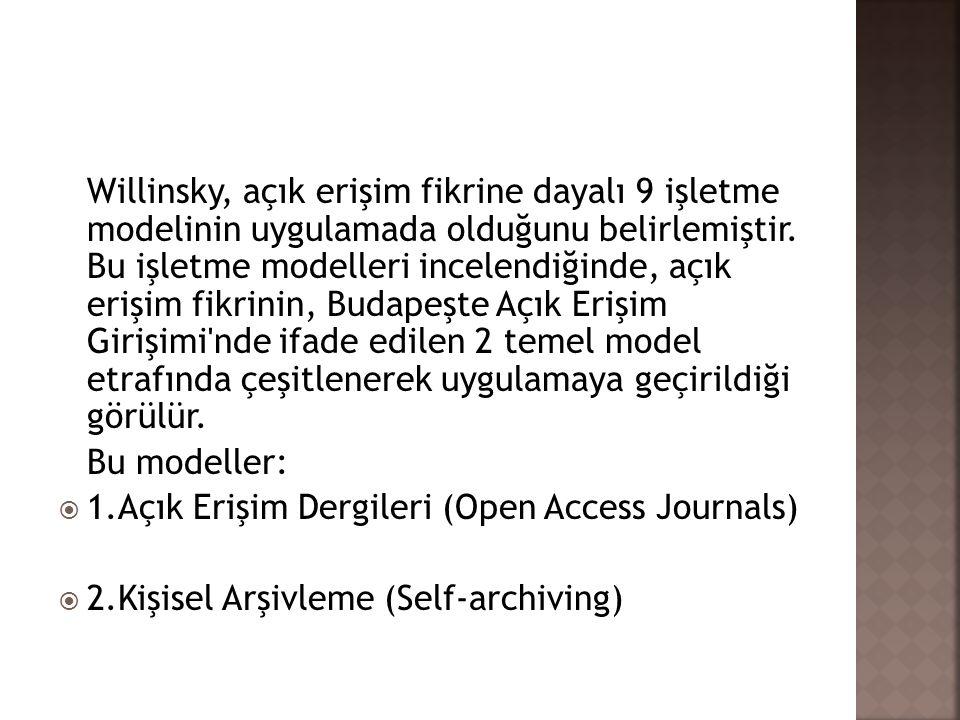 Willinsky, açık erişim fikrine dayalı 9 işletme modelinin uygulamada olduğunu belirlemiştir. Bu işletme modelleri incelendiğinde, açık erişim fikrinin