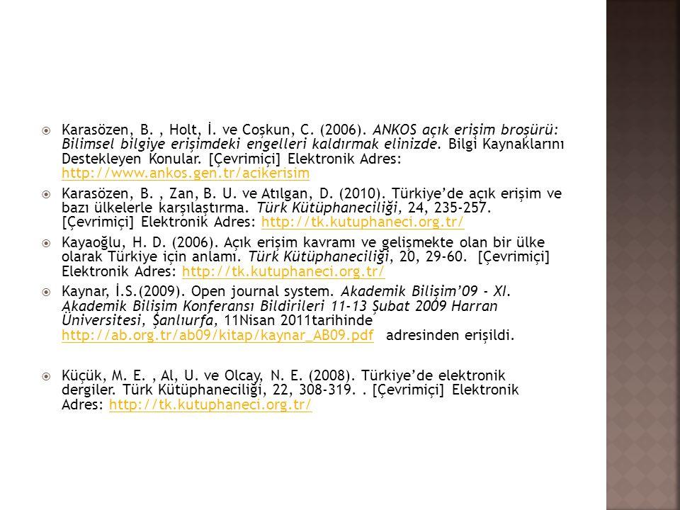  Karasözen, B., Holt, İ. ve Coşkun, C. (2006). ANKOS açık erişim broşürü: Bilimsel bilgiye erişimdeki engelleri kaldırmak elinizde. Bilgi Kaynakların