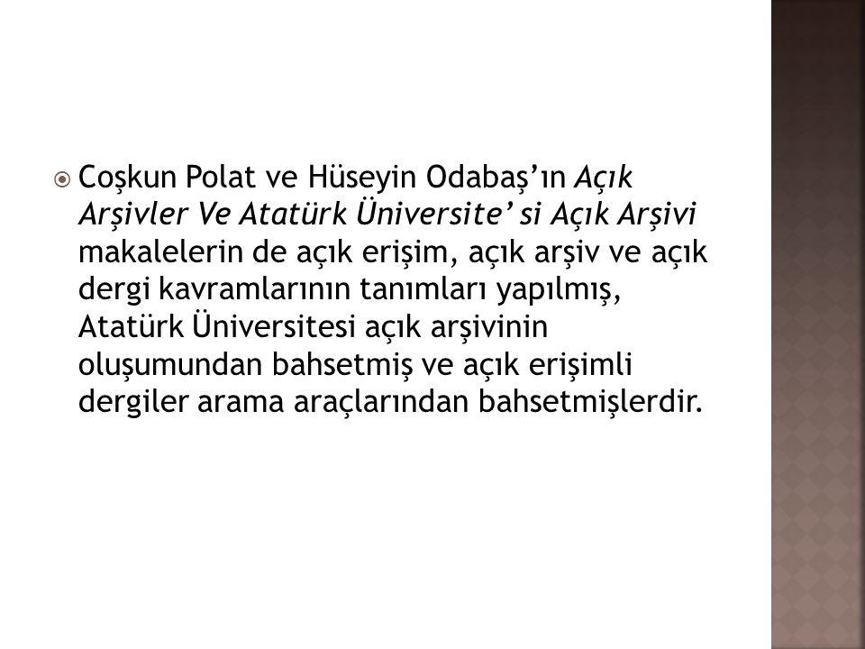  Coşkun Polat ve Hüseyin Odabaş'ın Açık Arşivler Ve Atatürk Üniversite' si Açık Arşivi makalelerin de açık erişim, açık arşiv ve açık dergi kavramlar