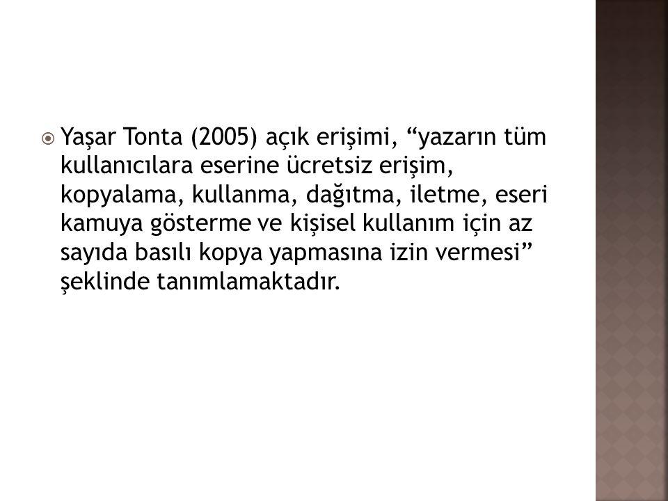 """ Yaşar Tonta (2005) açık erişimi, """"yazarın tüm kullanıcılara eserine ücretsiz erişim, kopyalama, kullanma, dağıtma, iletme, eseri kamuya gösterme ve"""